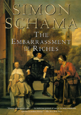 The Embarrassment of Riches: An Interpretation of Dutch Culture in the Golden Age Cover Image