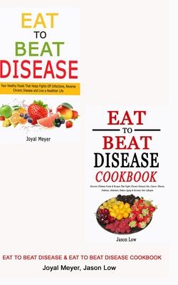 Eat to Beat Disease & Eat to Beat Disease Cookbook Cover Image