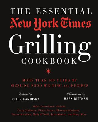 The Essential New York Times Grilling Cookbook Peter Kaminsky, Mark Bittman