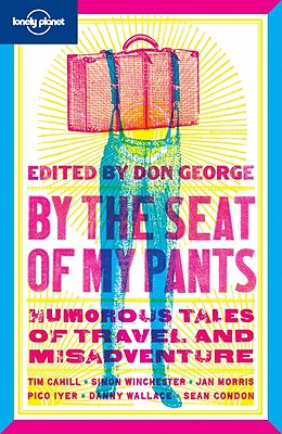 By the Seat of My Pants: Humorous Tales of Travel and Misadventure Cover Image