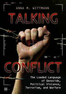 Talking Conflict: The Loaded Language of Genocide, Political Violence, Terrorism, and Warfare Cover Image