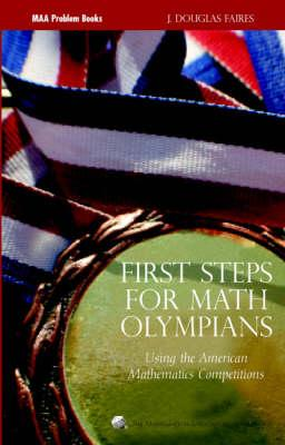 First Steps for Math Olympians: Using the American Mathematics Competitions (MAA Problem Books) Cover Image