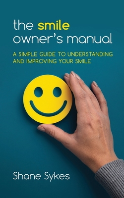 The Smile Owner's Manual: A simple guide to understanding and improving your smile Cover Image