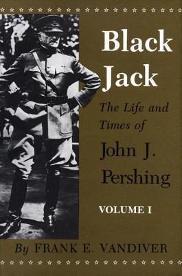 Black Jack: The Life and Times of John J. Pershing Cover Image