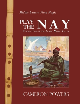 Middle Eastern Flute Magic: Play the Nay: Finger Charts for Arabic Music Scales Cover Image