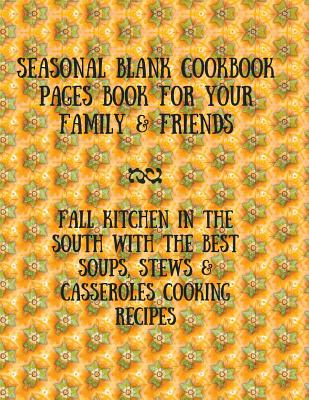 Seasonal Blank Cookbook Pages Book For Your Family & Friends: Fall Kitchen In The South With The Best Soups, Stews & Casseroles Cooking Recipes Cover Image