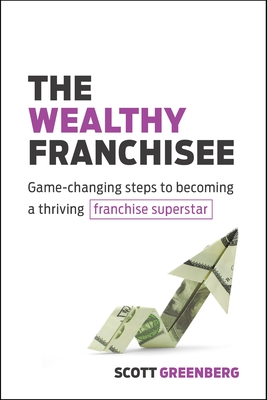 The Wealthy Franchisee: Game-Changing Steps to Becoming a Thriving Franchise Superstar Cover Image