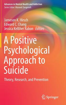 A Positive Psychological Approach to Suicide: Theory, Research, and Prevention (Advances in Mental Health and Addiction) Cover Image