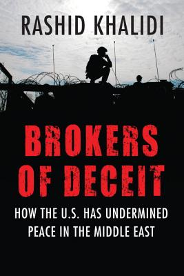 Brokers of Deceit: How the US Has Undermined Peace in the Middle East Cover Image