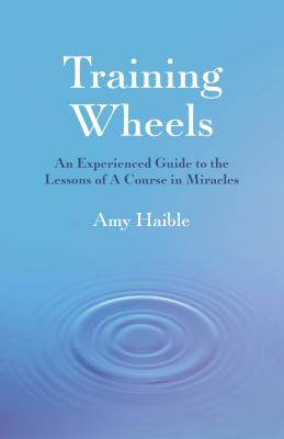 Training Wheels: An Experienced Guide to the Lessons of a Course in Miracles Cover Image