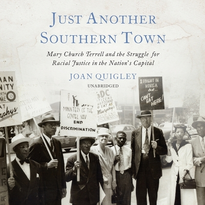 Just Another Southern Town Lib/E: Mary Church Terrell and the Struggle for Racial Justice in the Nation's Capital Cover Image