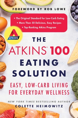 The Atkins 100 Eating Solution: Easy, Low-Carb Living for Everyday Wellness Cover Image