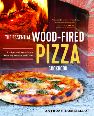 The Essential Wood Fired Pizza Cookbook: Recipes and Techniques from My Wood Fired Oven Cover Image