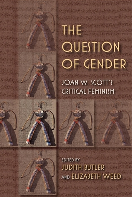 The Question of Gender: Joan W. Scottas Critical Feminism (21st Century Studies #4) Cover Image