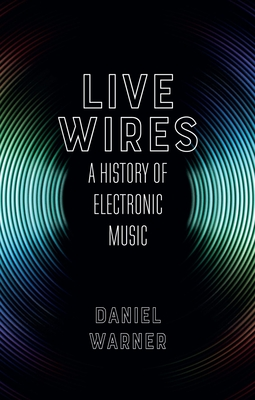 Live Wires: A History of Electronic Music Cover Image
