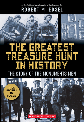 The Greatest Treasure Hunt in History: The Story of the Monuments Men (Scholastic Focus) Cover Image