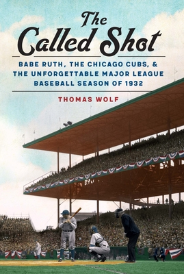 The Called Shot: Babe Ruth, the Chicago Cubs, and the Unforgettable Major League Baseball Season of 1932 Cover Image
