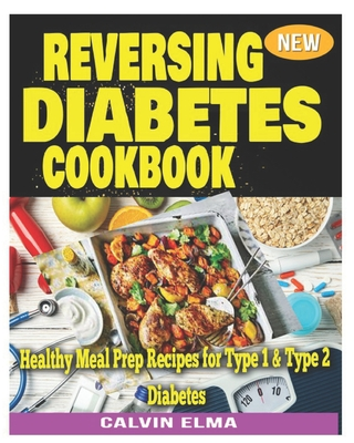 Reversing Diabetes Cookbook: Healthy Meal Prep Recipes for Type 1 & Type 2 Diabetes Cover Image