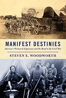 Manifest Destinies: America's Westward Expansion and the Road to the Civil War Cover Image