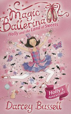 Holly and the Land of Sweets (Magic Ballerina, Book 18) Cover Image