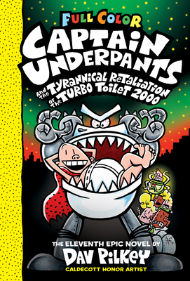 Captain Underpants and the Tyrannical Retaliation of the Turbo Toilet 2000: Color Edition (Captain Underpants #11) Cover Image