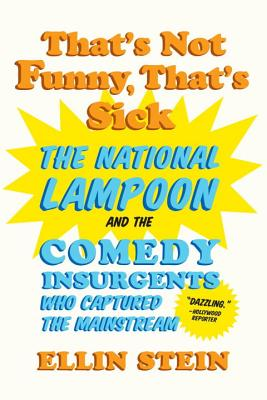 That's Not Funny, That's Sick: The National Lampoon and the Comedy Insurgents Who Captured the Mainstream Cover Image