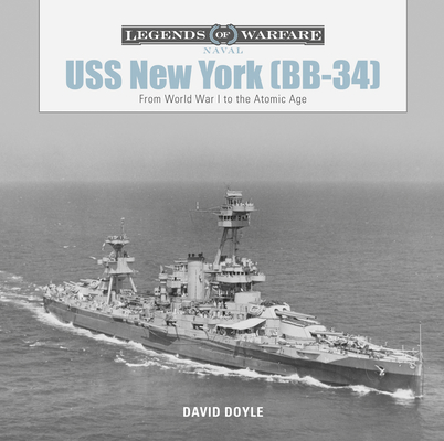 USS New York (BB-34): From World War I to the Atomic Age (Legends of Warfare: Naval #8) Cover Image