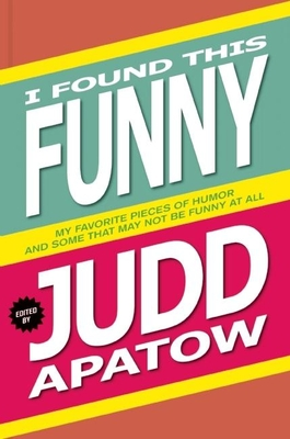 I Found This Funny: My Favorite Pieces of Humor and Some That May Not Be Funny at All Cover Image