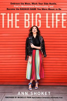 The Big Life: Embrace the Mess, Work Your Side Hustle, Find a Monumental Relationship, and Become the Badass Babe You Were Meant to Be Cover Image