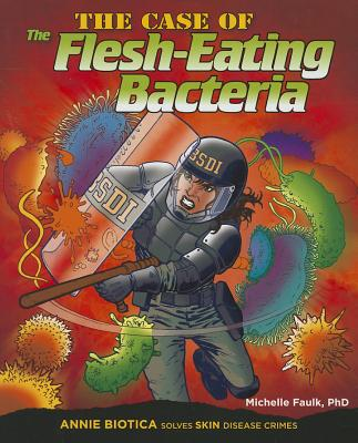 The Case of the Flesh-Eating Bacteria: Annie Biotica Solves Skin Disease Crimes (Body System Disease Investigations) Cover Image