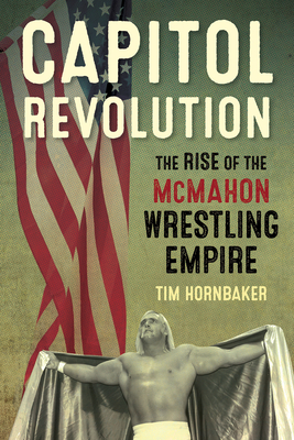 Capitol Revolution: The Rise of the McMahon Wrestling Empire Cover Image