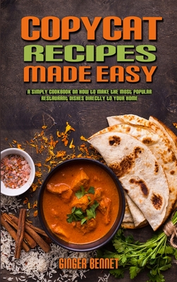 Copycat Recipes Made Easy: A Simply Cookbook on How to Make the Most Popular Restaurant Dishes Directly to Your Home Cover Image