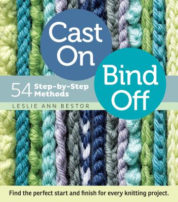 Cast On, Bind Off: 54 Step-by-Step Methods; Find the perfect start and finish for every knitting project Cover Image