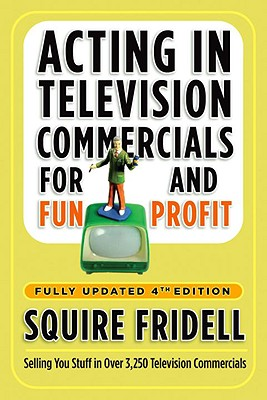 Acting in Television Commercials for Fun and Profit, 4th Edition: Fully Updated 4th Edition Cover Image