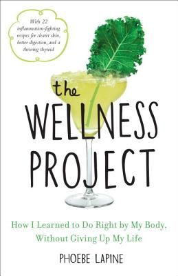 The Wellness Project: How I Learned to Do Right by My Body, Without Giving Up My Life Cover Image