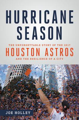 Hurricane Season: The Unforgettable Story of the 2017 Houston Astros and the Resilience of a City Cover Image