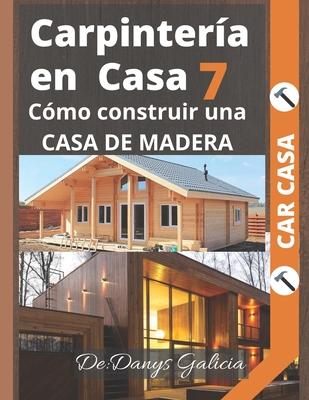 Carpintería en casa 7: Cómo construir una casa de madera. Cover Image