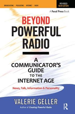 Beyond Powerful Radio: A Communicator's Guide to the Internet Age--News, Talk, Information & Personality for Broadcasting, Podcasting, Intern Cover Image