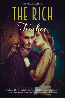 The Rich Teacher: The Night of a Thousand Desires. A Collection of Erotic Stories for Adults Cover Image