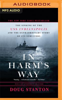 In Harm's Way: The Sinking of the U.S.S. Indianapolis and the Extraordinary Story of Its Survivors Cover Image