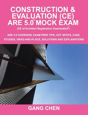Construction & Evaluation (CE) ARE 5.0 Mock Exam (Architect Registration Exam): ARE 5.0 Overview, Exam Prep Tips, Hot Spots, Case Studies, Drag-and-Pl Cover Image