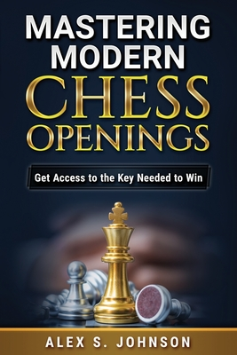 Mastering Modern Chess Openings: Get Access to the Key Needed to Win Cover Image
