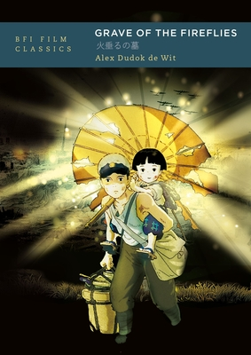Grave of the Fireflies (BFI Film Classics) Cover Image