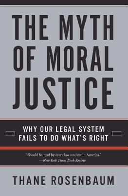 The Myth of Moral Justice: Why Our Legal System Fails to Do What's Right Cover Image