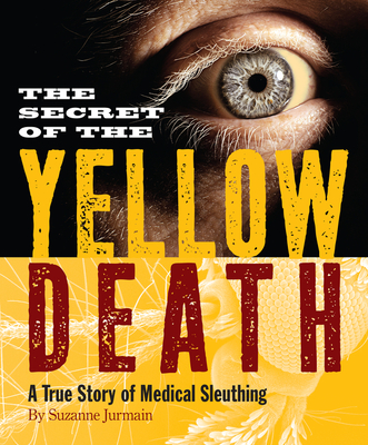 Secret of the Yellow Death: A True Story of Medical Sleuthing Cover Image
