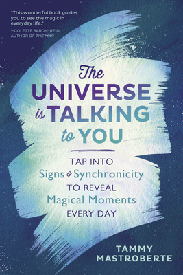 The Universe Is Talking to You: Tap Into Signs & Synchronicity to Reveal Magical Moments Every Day Cover Image