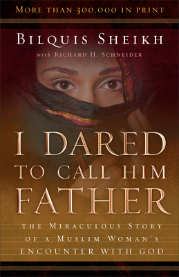 I Dared to Call Him Father: The Miraculous Story of a Muslim Woman's Encounter with God Cover Image