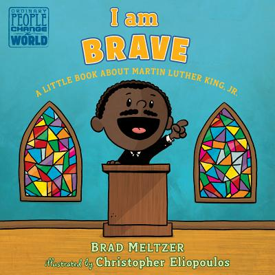 I am Brave: A Little Book about Martin Luther King, Jr. (Ordinary People Change the World) Cover Image