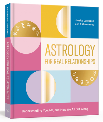 Astrology for Real Relationships: Understanding You, Me, and How We All Get Along Cover Image