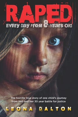 Raped Every Day From 8 Years Old: The horrific true story of one child's journey from Hell and her 30 year battle for justice Cover Image